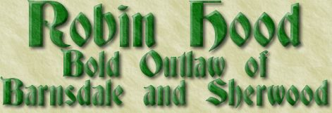 Robin Hood -- Bold Outlaw of Barnsdale and Sherwood
